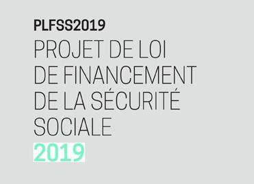 Le PLFSS pour 2019 présenté en conseil des ministres mercredi 10 octobre. Examen en première lecture à l'Assemblée nationale à partir du 23 octobre